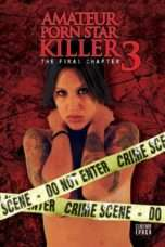 Nonton Streaming Download Drama Amateur Porn Star Killer 3: The Final Chapter (2009) Subtitle Indonesia