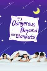 Nonton Streaming Download Drama It's Dangerous Beyond The Blankets Season 02 (2018) Subtitle Indonesia