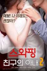 Nonton Streaming Download Drama Swapping, My Friend's Wife 2 (2018) Subtitle Indonesia