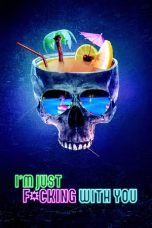 Nonton I'm Just F*cking with You (2019) Subtitle Indonesia