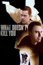 Nonton What Doesn't Kill You (2008) Subtitle Indonesia