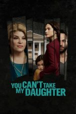 Nonton You Can't Take My Daughter (2020) Subtitle Indonesia