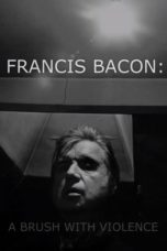 Nonton Francis Bacon: A Brush with Violence (2017) Subtitle Indonesia